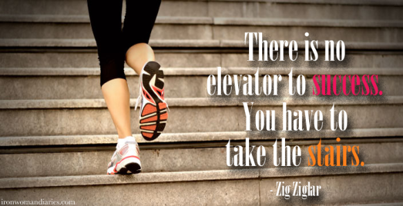 """There is no elevator to success. You have to take the stairs.""- Zig Ziglar"