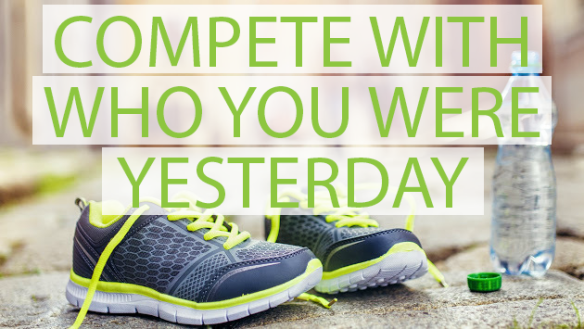 compete with who you were yesterday_ironwomandiaries