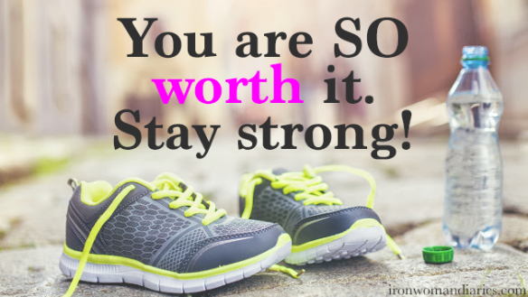 You are so worth it. Stay strong!
